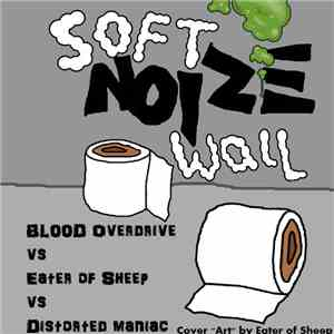 Eater of Sheep VS Bl00d Overdrive VS Distorted Maniac - Soft Noize Wall