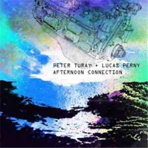 Peter Turay, Lucas Perny - Afternoon Connection