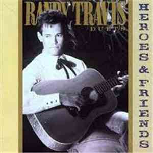 Randy Travis - Heroes And Friends (Duets)