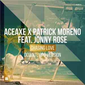 Aceaxe X Patrick Moreno  Feat. Jonny Rose - Chasing Love (Downtempo Version ...