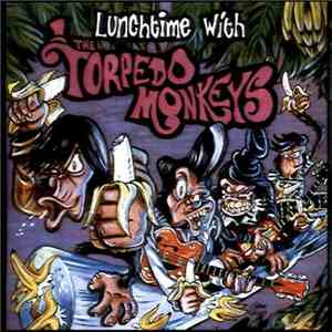 Torpedo Monkeys - Lunchtime With The Torpedo Monkeys