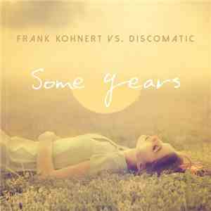 Frank Kohnert & Discomatic  - Some Years (Remixes)