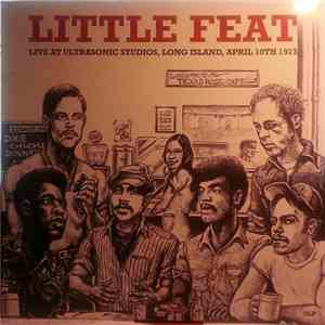 Little Feat - Live At Ultrasonic Studios, Long Island, April 10th 1973