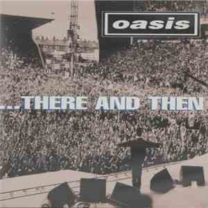 Oasis  - ...There And Then