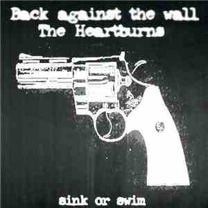 The Heartburns / Back Against The Wall - Sink Or Swim
