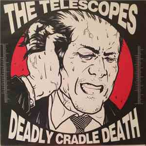 The Telescopes / Deadly Cradle Death - The Telescopes / Deadly Cradle Death