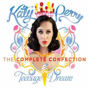 Katy Perry - Teenage Dream - The Complete Confection