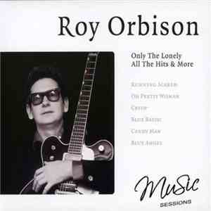 Roy Orbison - Only The Lonely - All The Hits & More