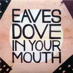 Eaves  - Dove In Your Mouth