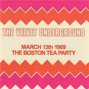 The Velvet Underground - March 13th 1969 The Boston Tea Party