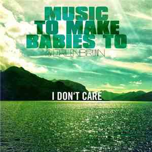 Music To Make Babies To & Erlenbrunn - I Don't Care