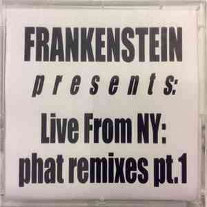 Frankenstein - Presents: Live From NY: Phat Remixes Pt.1